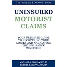 Uninsured Motorist Claims: The Ultimate Guide to Recovering Your Losses and Navigating the Insurance Minefield (What Do I Do Now? Book 2) (English Edition)