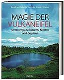 Magie der Vulkaneifel: Unterwegs zu Maaren, Kratern und Geysiren - Gabriele Nohn-Steinicke