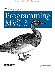 20 Recipes for Programming MVC 3: Faster, Smarter Web Development by Jamie Munro (2011-10-14)
