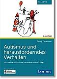 Autismus und herausforderndes Verhalten: Praxisleitfaden für Positive Verhaltensunterstützung