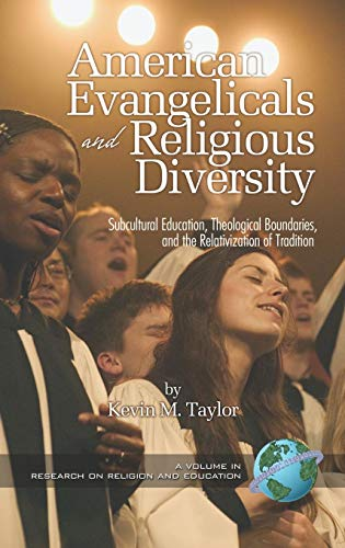 American Evangelicals and Religious Diversity (Hc): Subcultural Education, Theological Boundaries and the Relativization of Tradition (Research on Religion and Education)