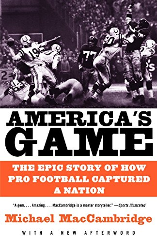 America's Game: The Epic Story of How Pro Football Captured a Nation (Vintage) por Michael Maccambridge