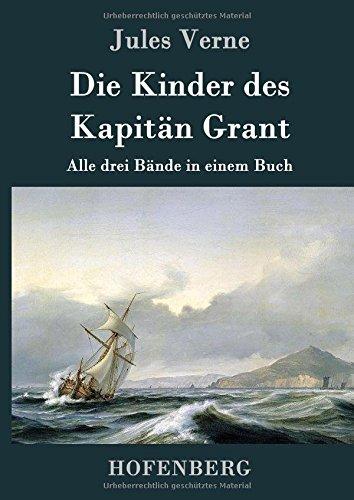 Die Kinder des Kapitän Grant: Alle drei Bände in einem Buch