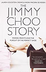 The Jimmy Choo Story: Power, Profits and the Pursuit of the Perfect Shoe by Lauren Goldstein Crowe (2010-06-07)