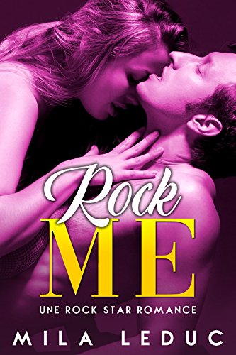 ROCK ME - Tome 1: (Nouvelle érotique, Bad Boy, Alpha Male, Fantasme, Interdit, Très HOT) par Mila Leduc