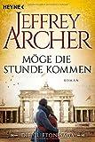 Möge die Stunde kommen: Die Clifton Saga 6 - Roman - Jeffrey Archer