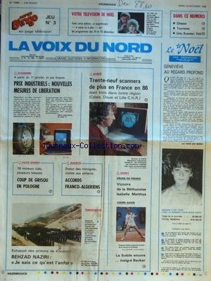 VOIX DU NORD (LA) [No 12899] du 24/12/1985 - ECONOMIE - PRIX INDUSTRIELS - NOUVELLES MESURES DE LIBERATION - 39 SCANNERS DE PLUS EN FRANCE EN 86 - COUP DE GRISOU EN POLOGNE - ACCORDS FRANCO-ALGERIENS - LES SPORTS - CROSS DU FIGARO - COUPE DAVIS - ECHAPPE DES PRISONS DE KOHMEINY - BEHZAD NAZIRI