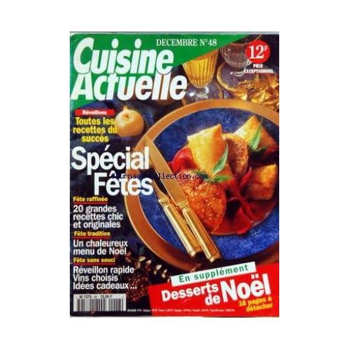 CUISINE ACTUELLE [No 48] du 31/12/2099 - SPECIAL FETES - 20 GRANDES RECETTES CHIC ET ORIGINALES - UN CHALEUREUX MENU DE NOEL - REVEILLON RAPIDE - VINS CHOISIS - IDEES CADEAUX