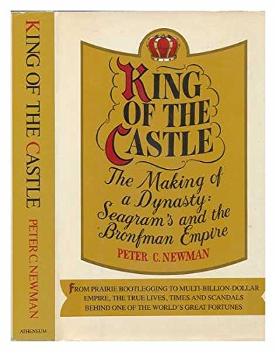king-of-the-castle-the-making-of-a-dynasty-seagrams-and-the-bronfman-empire