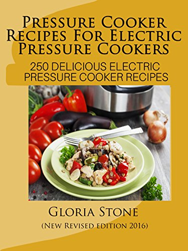 Electric Pressure Cooker Cookbook: 250 Pressure Cooker Recipes for Fast Food - New 2016 Edition (English Edition)