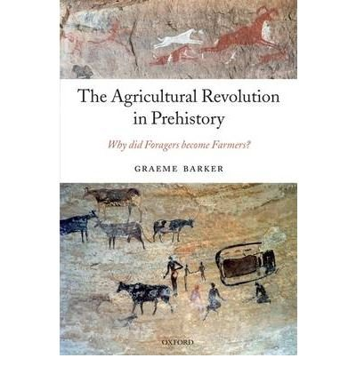 By Barker, Graeme ( Author ) [ The Agricultural Revolution in Prehistory: Why Did Foragers Become Farmers? By Mar-2009 Paperback