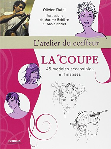 La coupe, L'atelier du coiffeur, 45 modèles accessibles et finalisés par Olivier Dutel