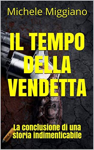 Il tempo della vendetta: La conclusione di una storia indimenticabile di Michele Miggiano