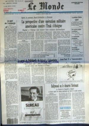 MONDE (LE) [No 14190] du 11/09/1990 - LA PERSPECTIVE D'UNE OPERATION MILITAIRE AMERICAINE CONTRE L'IRAK S'ELOIGNE PAR JEAN-PIERRE LANGELLIER ET CLAIRE TREAN - LE PARI DE L'EMBARGO - LE PRESIDENT LIBERIEN CAPTURE - UNE RENTREE SCOLAIRE PROFIL BAS - LA CONSTRUCTION EUROPEENNE - LES ENNUIS DE M. MEDECIN - LE SECRET DE POLICHINELLE DU BRIGADIER LABOURDETTE PAR DOMINIQUE LE GUILLEDOUX - HOLLYWOOD OU LE DESARROI FLORISSANT PAR JEAN-MICHEL FRODON - L'INFORTUNE PAR FRANCOIS SUREAU. par Collectif