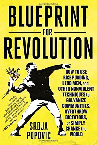 Blueprint for Revolution: How to Use Rice Pudding, Lego Men, and Other Nonviolent Techniques to Galvanize Communities, Overthrow Dictators, or Simply Change the World by Srdja Popovic (2015-02-03)
