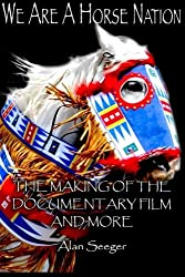 We Are A Horse Nation: The Making Of The Documentary Film And More