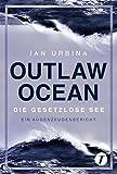 Outlaw Ocean - Die gesetzlose See - Ian Urbina