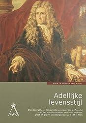 Adellijke Levensstijl: Dienstpersoneel, Consumptie En Materiele Leefwereld Van Jan Van Brouchoven En Livina De Beer, Graaf En Gravin Van Bergeyck (Ca. 1685-1740)