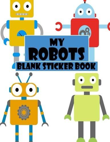 My Robots Blank Sticker Book: Funny Robot, Blank Sticker Book 8.5 x 11, 100 Pages: Volume 20 por Alia Leone