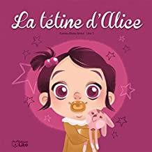 Histoires du quotidien: La tétine d'Alice - Dès 3 ans