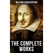 The Complete Works of William Shakespeare: Hamlet, Romeo and Juliet, Macbeth, Othello, The Tempest, King Lear, The Merchant of Venice, A Midsummer Night's ... The Comedy of Errors… (English Edition)