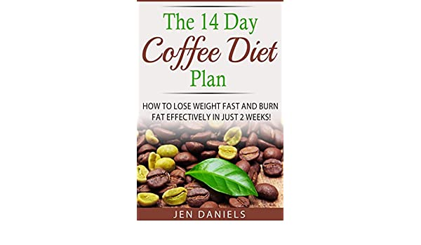 The 14 Day Coffee Diet Plan: How to Lose Weight Fast and