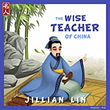 The Wise Teacher Of China: The Story Of Confucius - in English & Chinese (Heroes Of China Book 2) (English Edition)