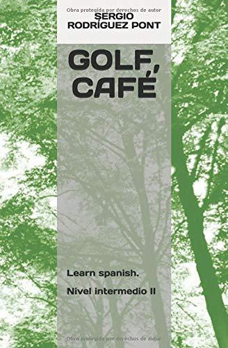 GOLF, CAFÉ: Learn spanish  Nivel intermedio II (Ficción) por SERGIO RODRÍGUEZ PONT