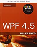 Wpf 4.5 Unleashed (Unleashed (Old Edition))