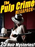 The Pulp Crime MEGAPACK®: 25 Noir Mysteries