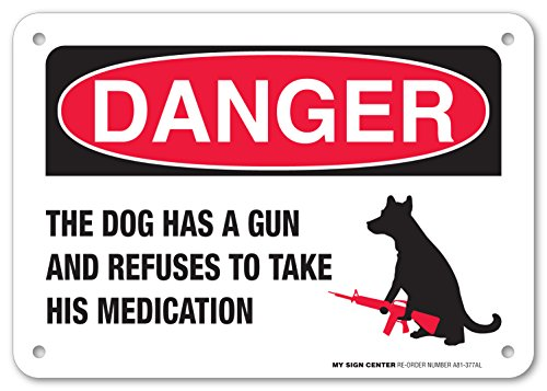 Gefahr der Hund hat ein Waffe und weigert sich, seinen Medikamenten laminiert Schild–Funny BEWARE OF DOGS Signs–17,8x 25,4cm–.040Rost free Aluminium–Made in USA–UV-geschützt und Wetterfest–A81–377AL