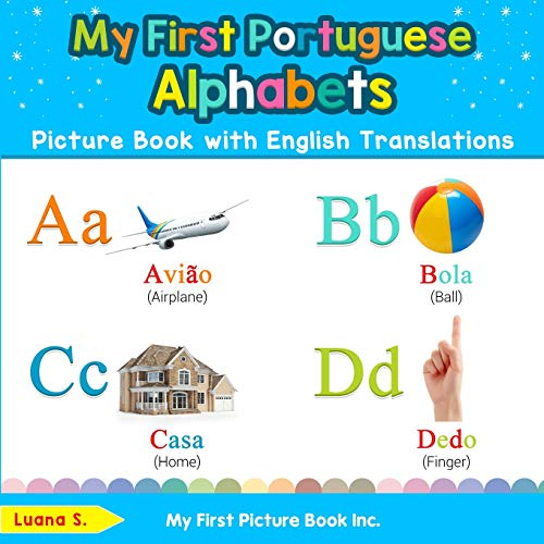 My First Portuguese Alphabets Picture Book with English Translations: Bilingual Early Learning & Easy Teaching Portuguese Books for Kids (Teach & Learn Basic Portuguese Words for Children)