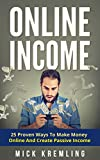ONLINE INCOME: 25 Proven Ways To Make Money Online (Passive Income, Work From Home, Side Hustle, Online Income Streams)