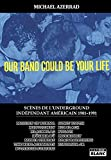 Our Band Could Be Your Life Scènes de l'underground indépendant américain