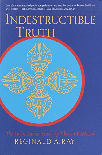 Indestructible Truth: The Living Spirituality of Tibetan Buddhism (World of Tibetan Buddhism) por Reginald A. Ray