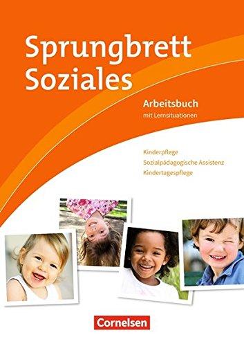 Sprungbrett Soziales - Kinderpflege: Kinderpflege, Sozialpädagogische Assistenz, Kindertagespflege: Arbeitsbuch mit Lernsituationen