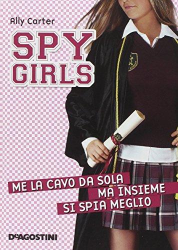 Me la cavo da sola, ma insieme si spia meglio. Spy Girls: 6 di Ally Carter,A. Maestrini