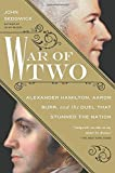 War of Two : Alexander Hamilton, Aaron Burr, and the Duel that Stunned the Nation