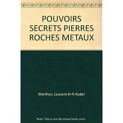 POUVOIRS SECRETS PIERRES ROCHES METAUX