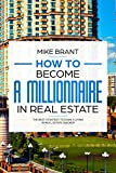 HOW TO BECOME A MILLIONAIRE IN REAL ESTATE: The best strategy to earn a living in real estate quicker (English Edition)