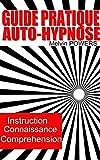 Guide Pratique de l'auto Hypnose: Etes-vous prêt à utiliser l'auto hypnose pour obtenir de la vie ce que vous désirez ?