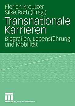 Transnationale Karrieren: Biografien, Lebensführung und Mobilität