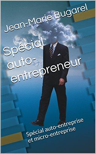 Spécial auto-entrepreneur: Spécial auto-entreprise et micro-entreprise (French Edition)