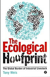 [The Ecological Hoofprint: The Global Burden of Industrial Livestock] (By: Tony Weis) [published: December, 2013]