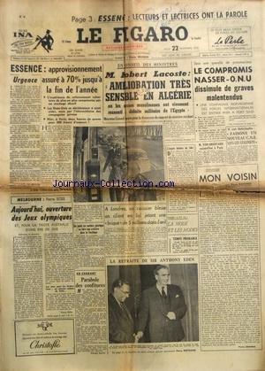 FIGARO (LE) [No 3798] du 22/11/1956 - DECLARATION DE LACOSTE SUR LA SITUATION EN ALGERIE - LE COMPROMIS NASSER - ONU - MON VOISIN PAR DANINOS - LA RETRAITE DE SIR ANTHONY EDEN - OUVERTURE DES JEUX OLYMPIQUES A MELBOURNE PAR SCIZE -