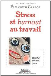Stress et burnout au travail : identifier, prévenir, guérir