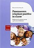 Promuovere relazioni positive in classe. Migliorare la comunicazione e prevenire il bullismo