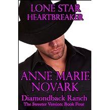 Lone Star Heartbreaker: The Sweeter Version (The Diamondback Ranch Sweeter Series Book 4) (English Edition)