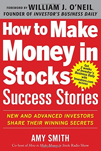 How to Make Money in Stocks Success Stories: New and Advanced Investors Share Their Winning Secrets (Business Books)