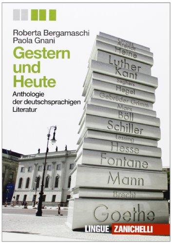 Gestern und heute. Anthologie der deutschsprachigen liter. Per le Scuole superiori. Con espansione online